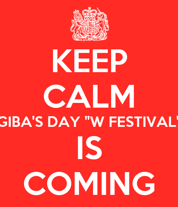 """KEEP CALM GIBA'S DAY """"W FESTIVAL"""" IS COMING"""