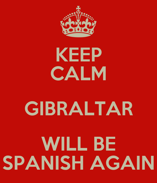 KEEP CALM GIBRALTAR WILL BE SPANISH AGAIN