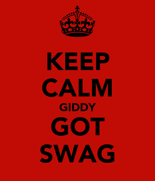 KEEP CALM GIDDY GOT SWAG