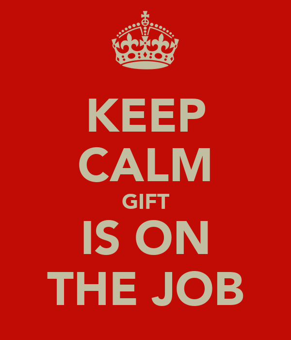 KEEP CALM GIFT IS ON THE JOB