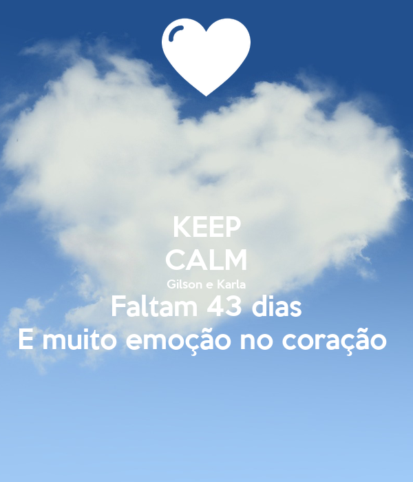 KEEP CALM Gilson e Karla Faltam 43 dias E muito emoção no coração