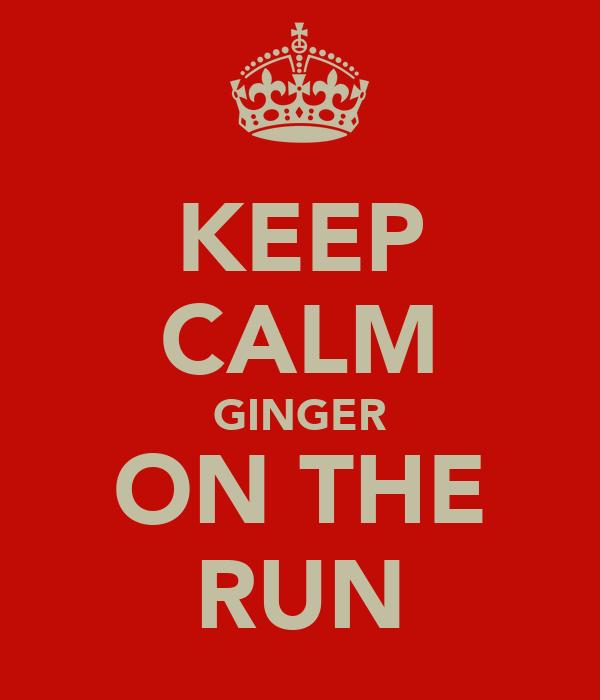 KEEP CALM GINGER ON THE RUN