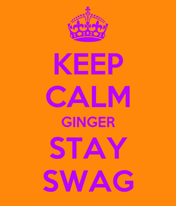 KEEP CALM GINGER STAY SWAG