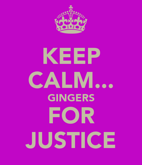 KEEP CALM... GINGERS FOR JUSTICE