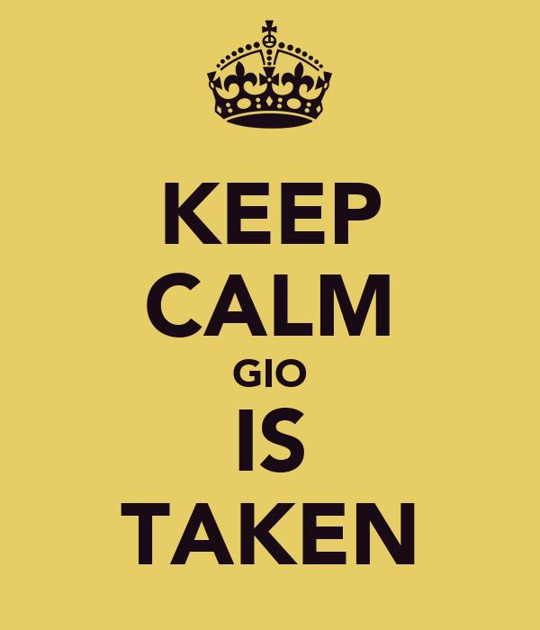 KEEP CALM GIO IS TAKEN