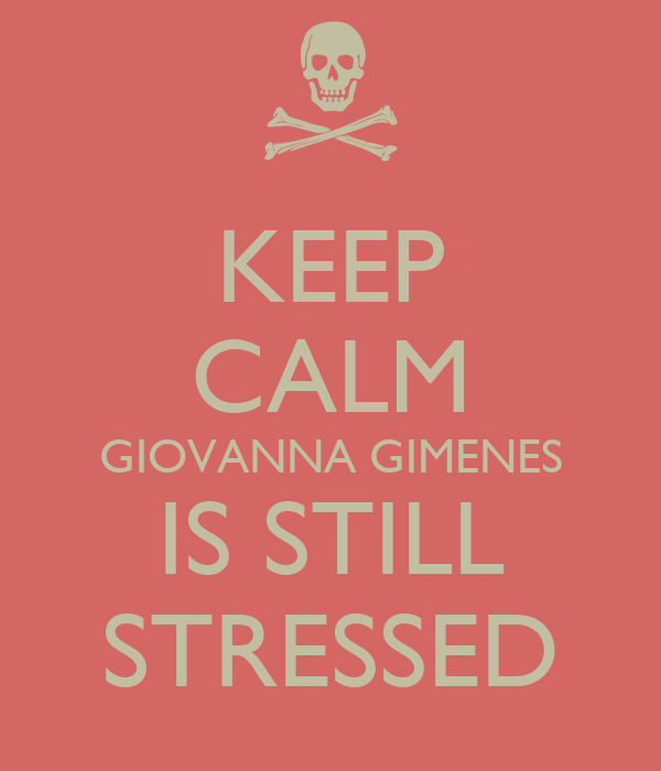 KEEP CALM GIOVANNA GIMENES IS STILL STRESSED
