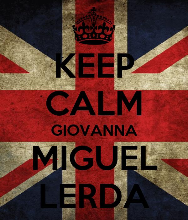 KEEP CALM GIOVANNA MIGUEL LERDA