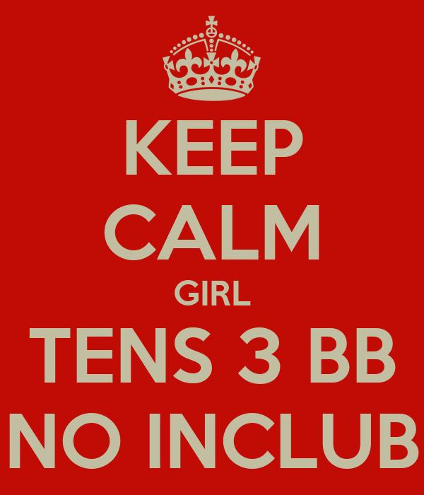 KEEP CALM GIRL TENS 3 BB NO INCLUB