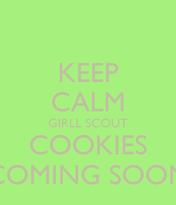 KEEP CALM GIRLL SCOUT COOKIES COMING SOON