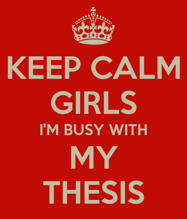 KEEP CALM GIRLS I'M BUSY WITH MY THESIS