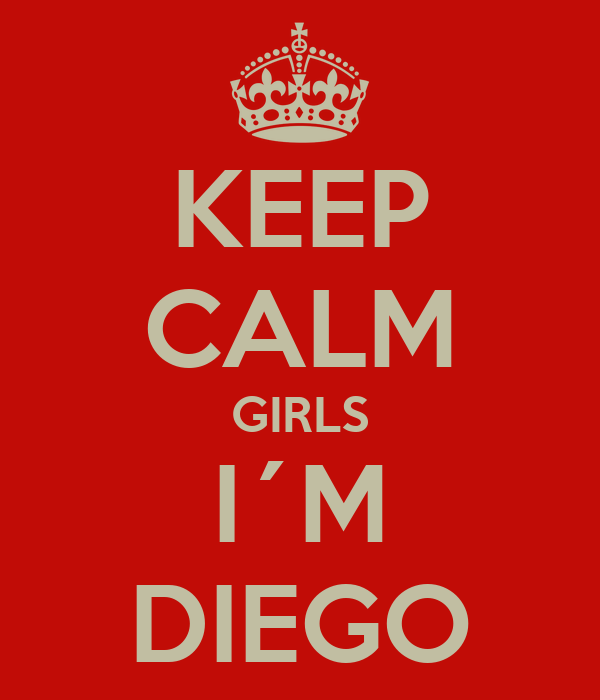KEEP CALM GIRLS I´M DIEGO