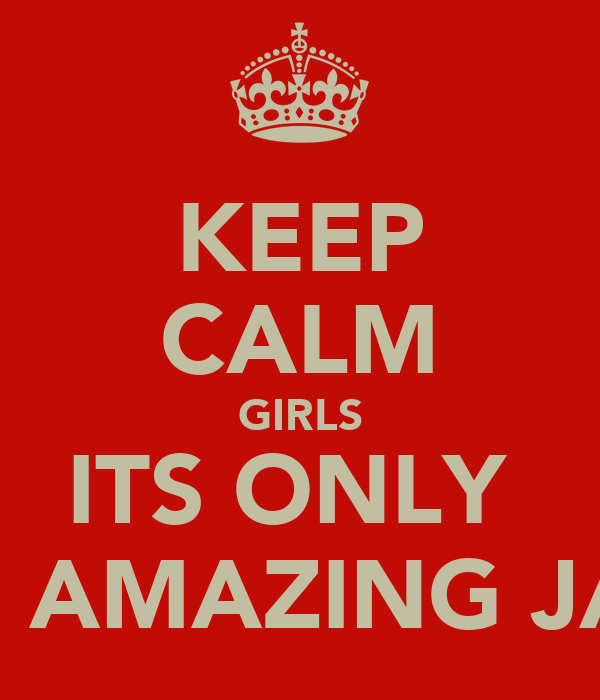KEEP CALM GIRLS ITS ONLY  THE AMAZING JACK