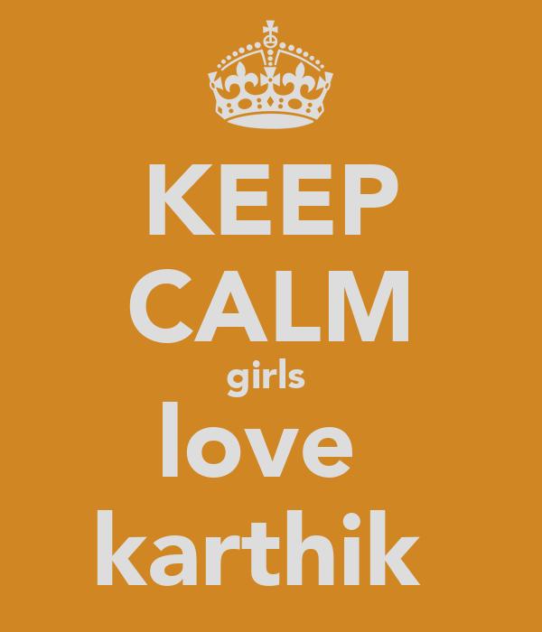 KEEP CALM girls  love  karthik