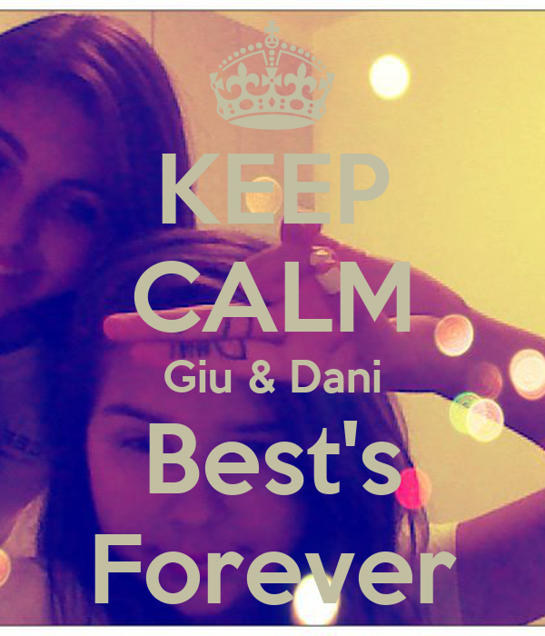 KEEP CALM Giu & Dani Best's Forever