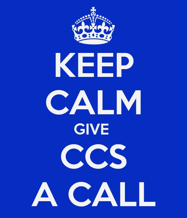 KEEP CALM GIVE  CCS A CALL