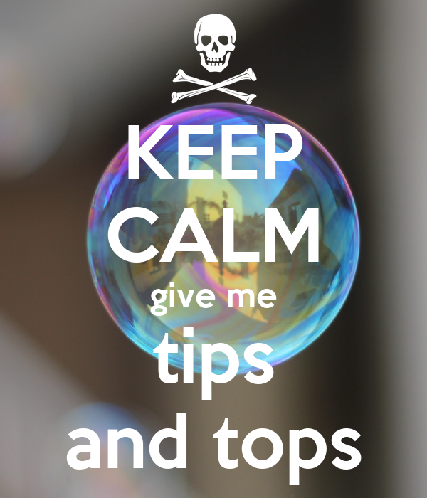 KEEP CALM give me tips and tops