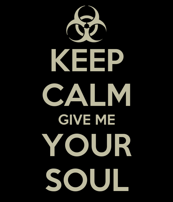 KEEP CALM GIVE ME YOUR SOUL