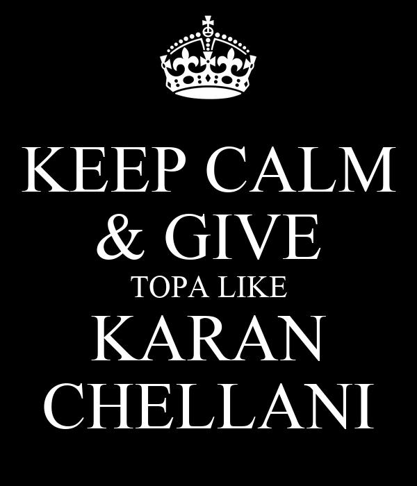 KEEP CALM & GIVE TOPA LIKE KARAN CHELLANI