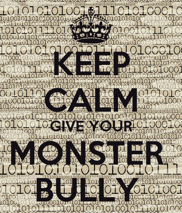 KEEP CALM GIVE YOUR MONSTER  BULLY