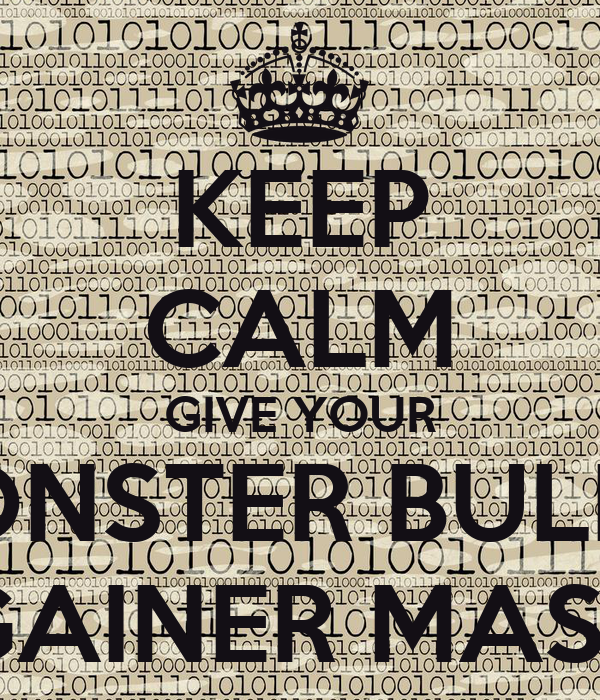 KEEP CALM GIVE YOUR MONSTER BULLY  GAINER MASS
