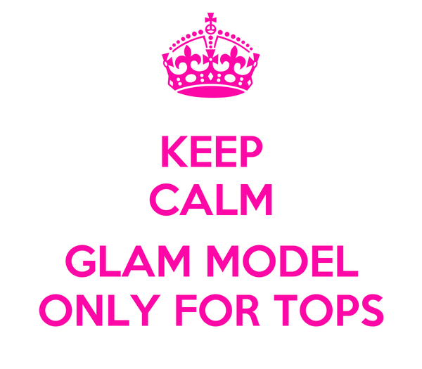 KEEP CALM  GLAM MODEL ONLY FOR TOPS