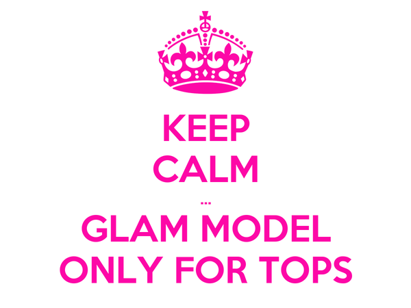 KEEP CALM ... GLAM MODEL ONLY FOR TOPS