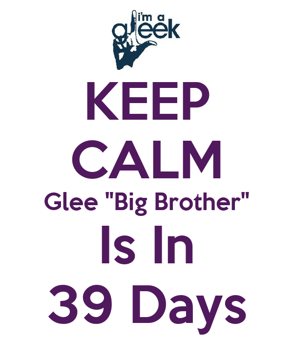 "KEEP CALM Glee ""Big Brother"" Is In 39 Days"