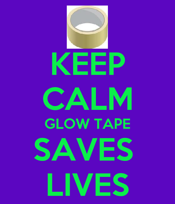 KEEP CALM GLOW TAPE SAVES  LIVES