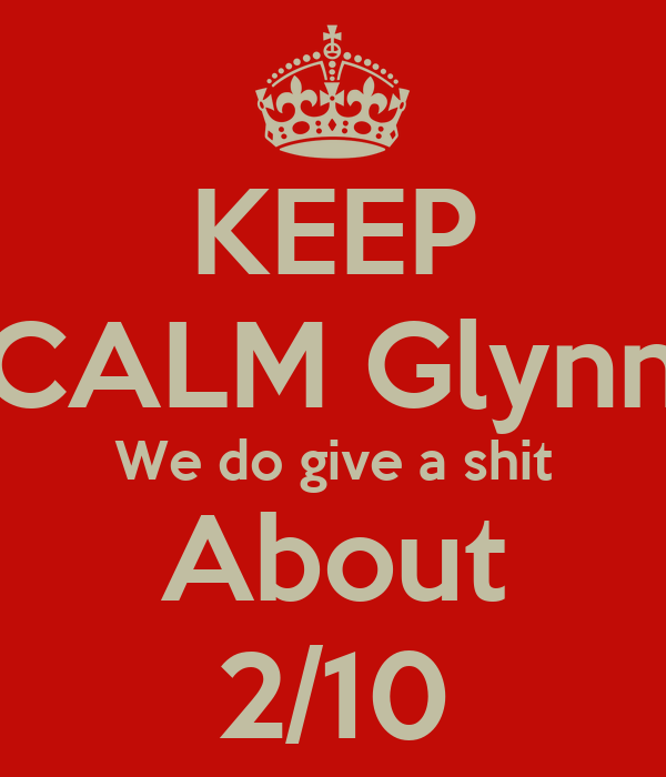 KEEP CALM Glynn We do give a shit About 2/10