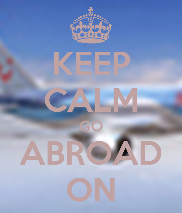 KEEP CALM GO ABROAD ON