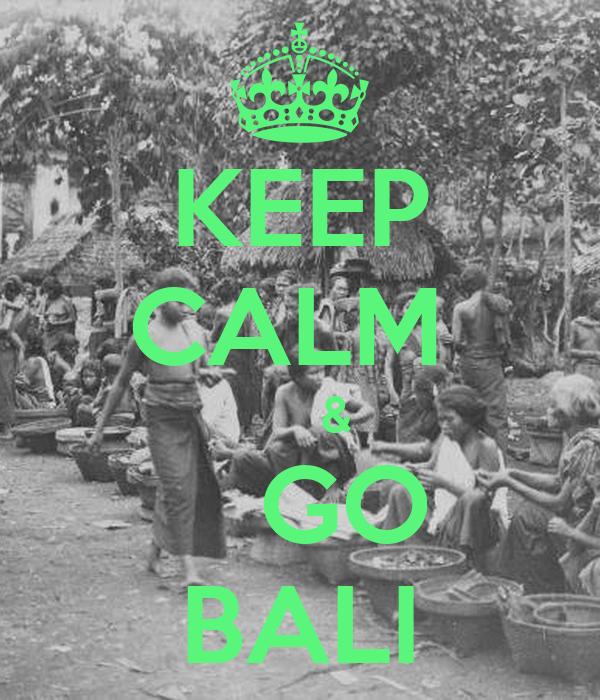 KEEP CALM       &    GO BALI