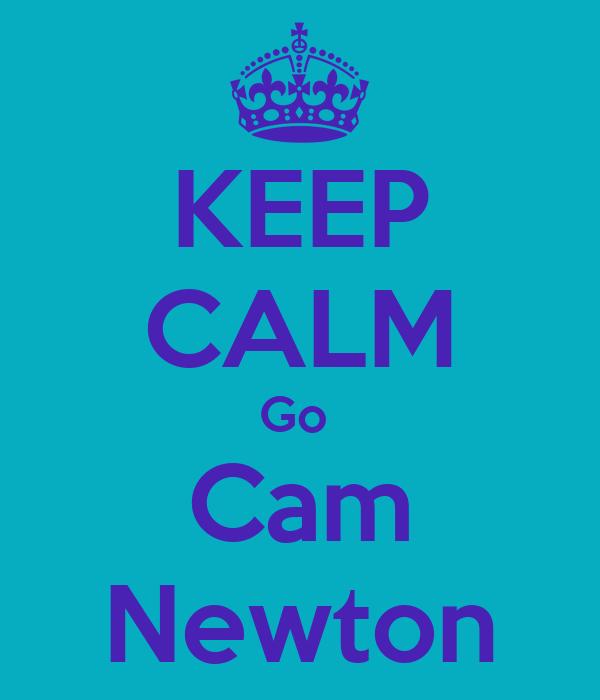 KEEP CALM Go  Cam Newton