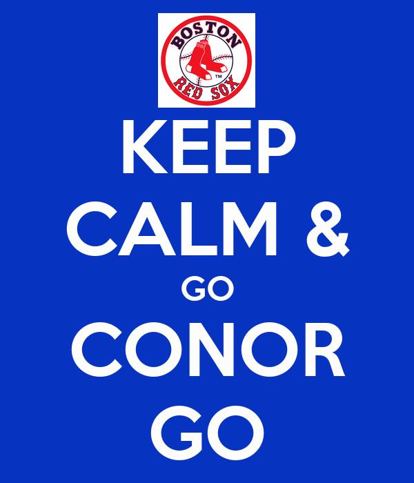 KEEP CALM & GO CONOR GO