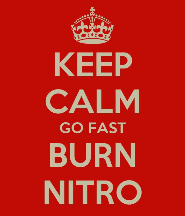 KEEP CALM GO FAST BURN NITRO