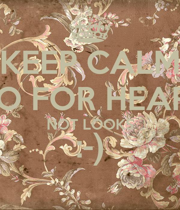 KEEP CALM GO FOR HEART NOT LOOKS :-)
