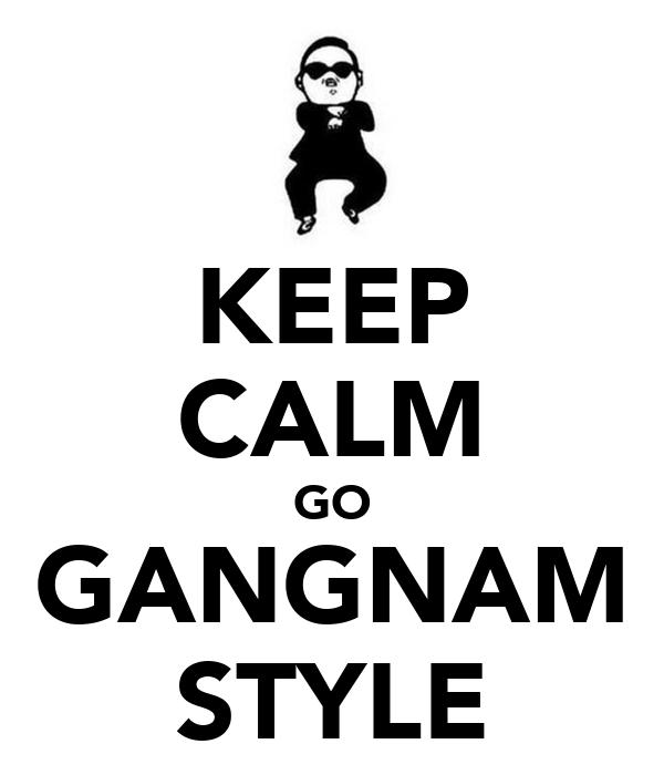 KEEP CALM GO GANGNAM STYLE