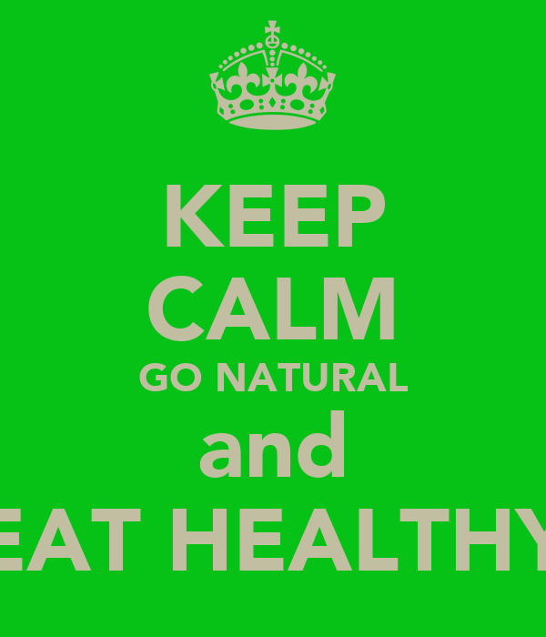KEEP CALM GO NATURAL and EAT HEALTHY