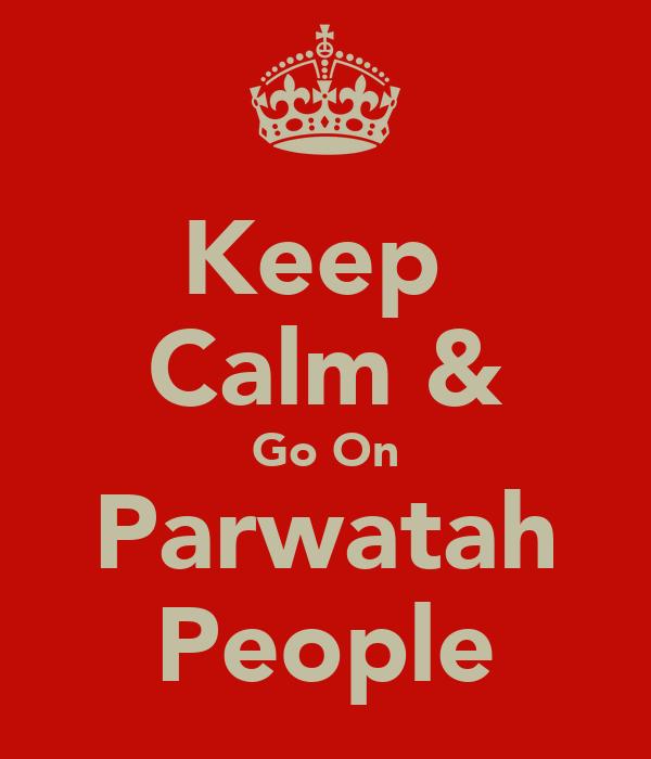 Keep  Calm & Go On Parwatah People