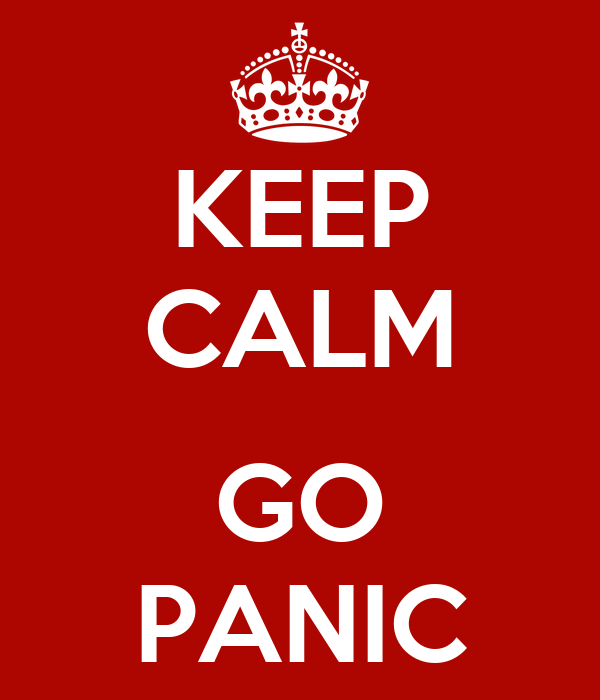 KEEP CALM  GO PANIC