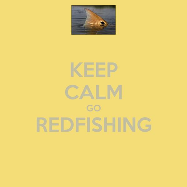 KEEP CALM GO REDFISHING