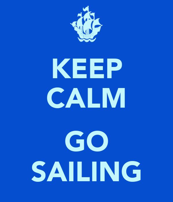 KEEP CALM  GO SAILING
