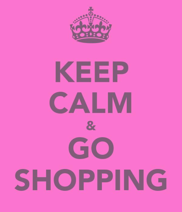 KEEP CALM & GO SHOPPING
