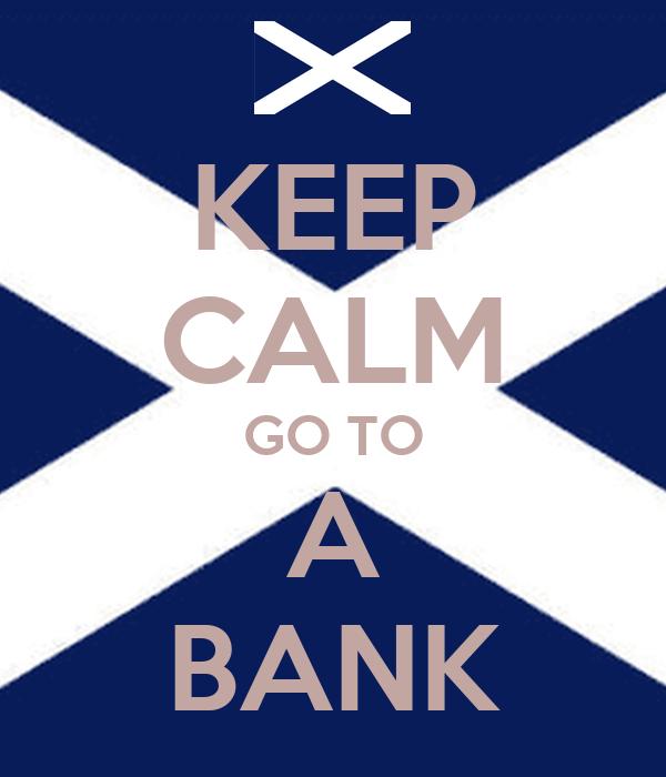 KEEP CALM GO TO A BANK