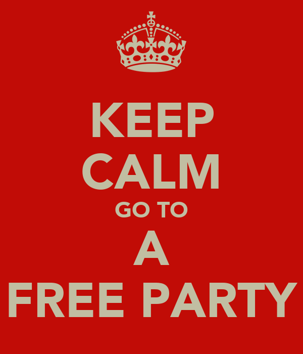 KEEP CALM GO TO A FREE PARTY