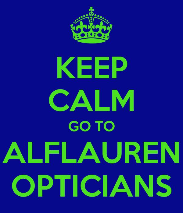 KEEP CALM GO TO ALFLAUREN OPTICIANS
