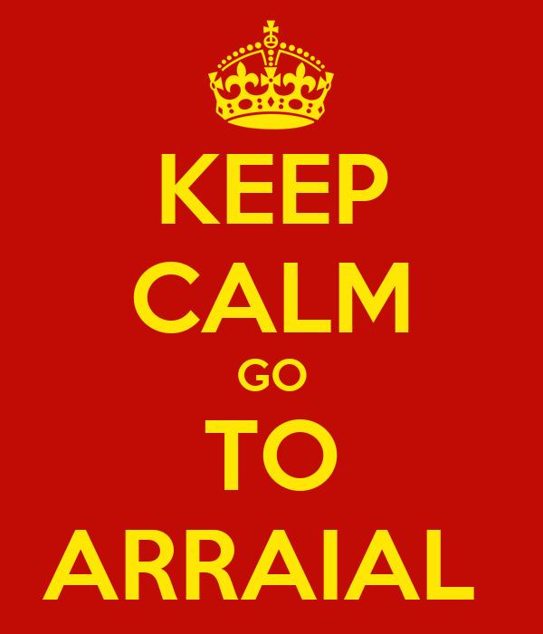 KEEP CALM GO TO ARRAIAL