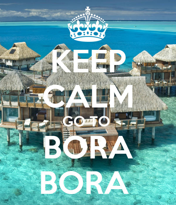 KEEP CALM GO TO  BORA BORA