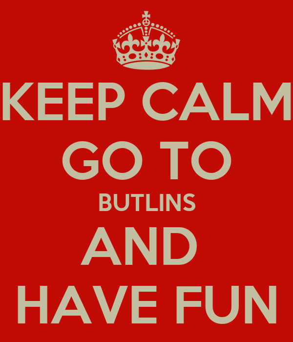 KEEP CALM GO TO BUTLINS AND  HAVE FUN