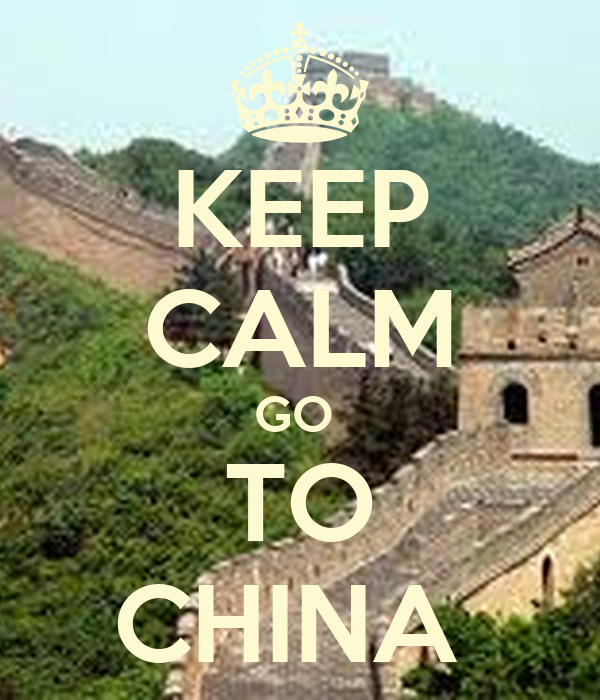 KEEP CALM GO  TO CHINA