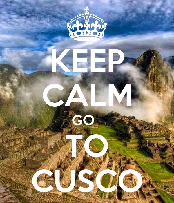 KEEP CALM GO   TO CUSCO